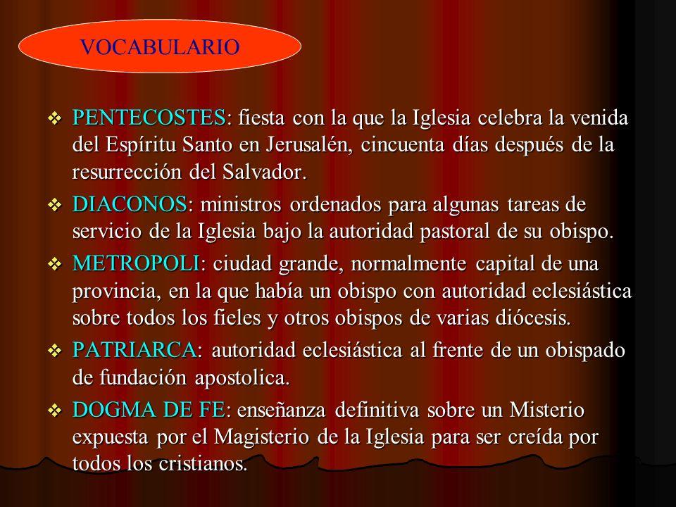 PENTECOSTES: fiesta con la que la Iglesia celebra la venida del Espíritu Santo en Jerusalén, cincuenta días después de la resurrección del Salvador. P