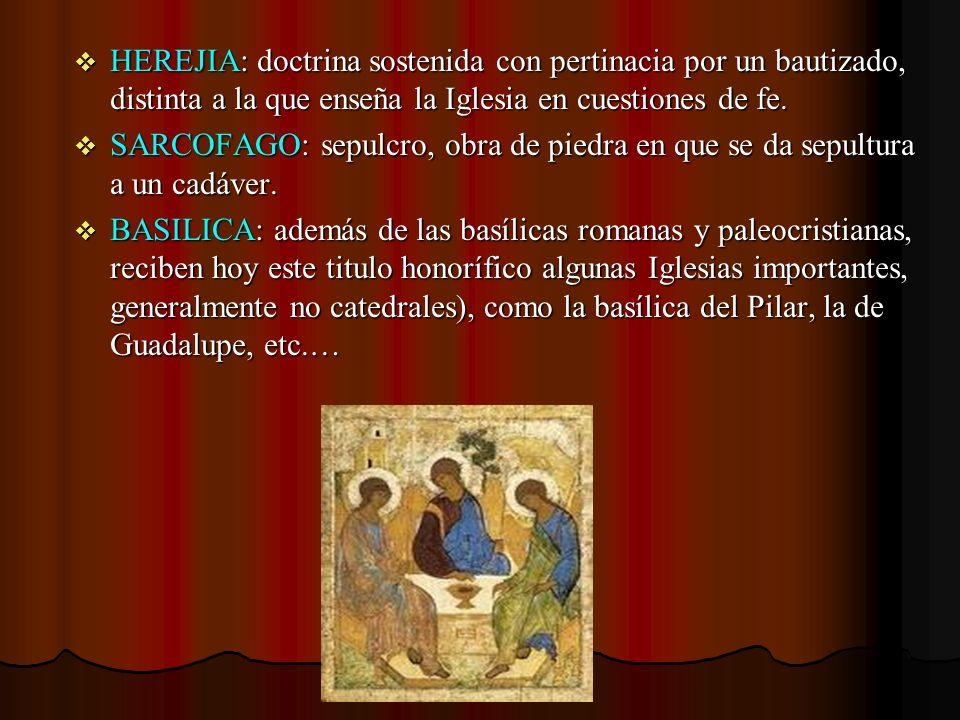 HEREJIA: doctrina sostenida con pertinacia por un bautizado, distinta a la que enseña la Iglesia en cuestiones de fe. HEREJIA: doctrina sostenida con
