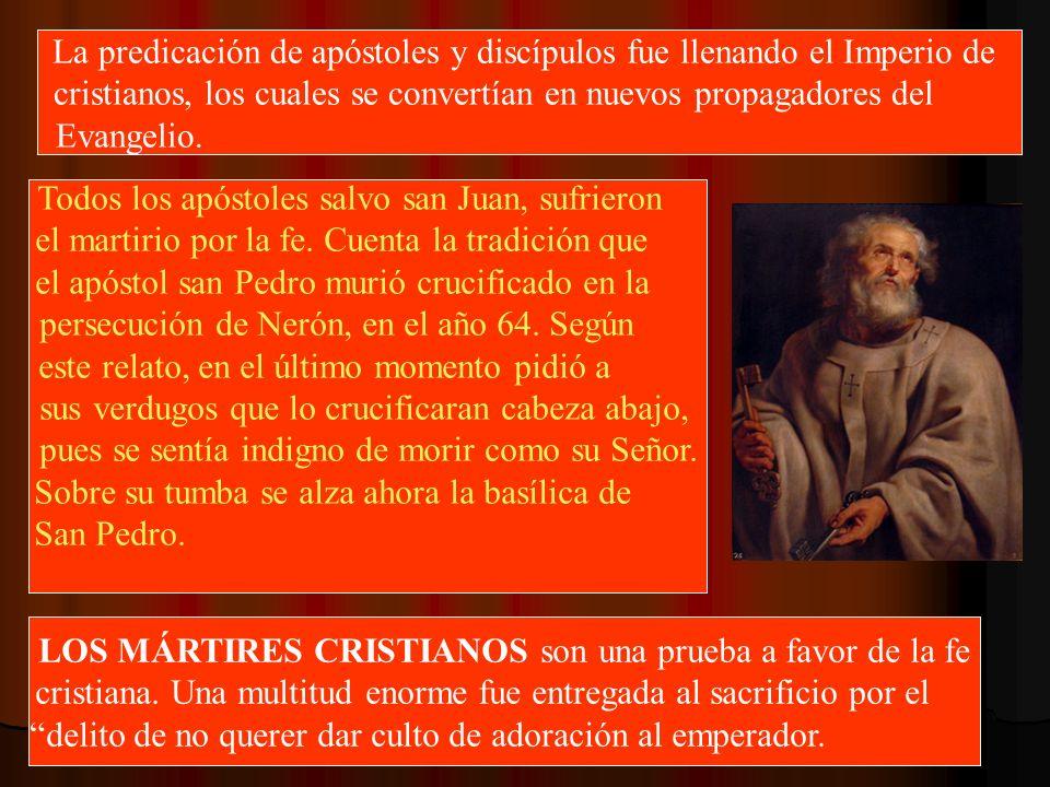 La predicación de apóstoles y discípulos fue llenando el Imperio de cristianos, los cuales se convertían en nuevos propagadores del Evangelio. Todos l