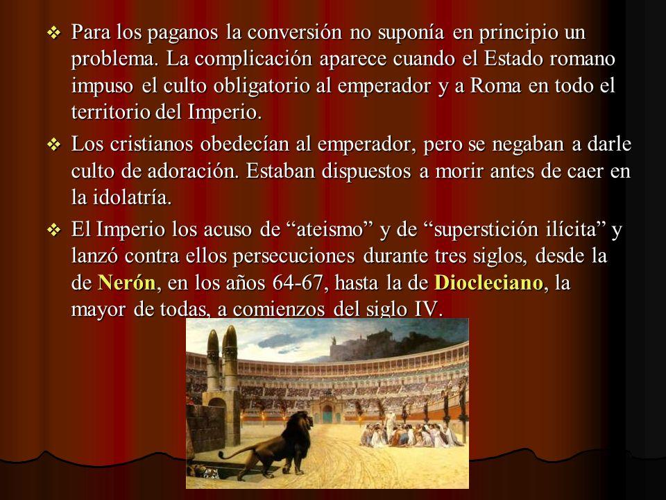 Para los paganos la conversión no suponía en principio un problema. La complicación aparece cuando el Estado romano impuso el culto obligatorio al emp