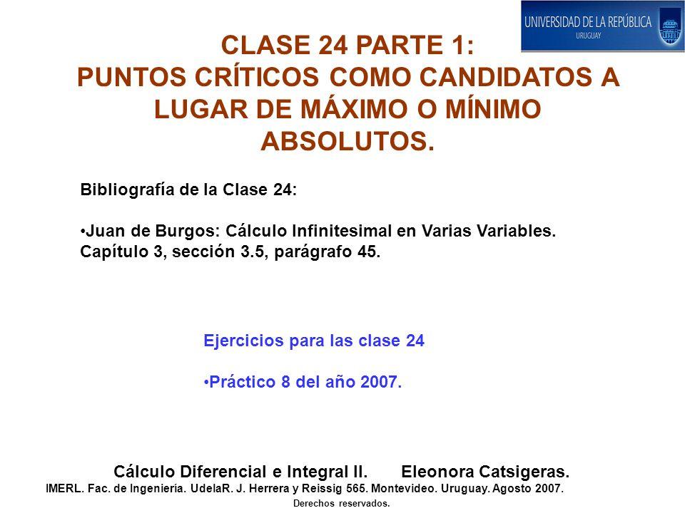 CLASE 24 PARTE 1: PUNTOS CRÍTICOS COMO CANDIDATOS A LUGAR DE MÁXIMO O MÍNIMO ABSOLUTOS. Cálculo Diferencial e Integral II. Eleonora Catsigeras. IMERL.