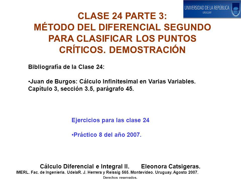 CLASE 24 PARTE 3: MÉTODO DEL DIFERENCIAL SEGUNDO PARA CLASIFICAR LOS PUNTOS CRÍTICOS. DEMOSTRACIÓN Cálculo Diferencial e Integral II. Eleonora Catsige