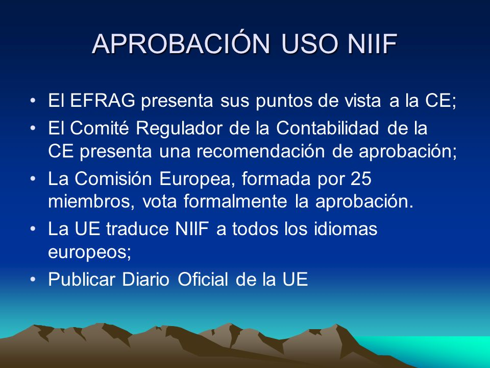 APROBACIÓN USO NIIF El EFRAG presenta sus puntos de vista a la CE; El Comité Regulador de la Contabilidad de la CE presenta una recomendación de aprob