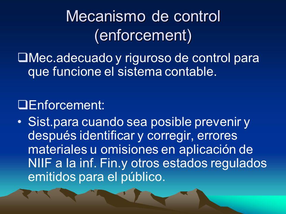 Mecanismo de control (enforcement) Mec.adecuado y riguroso de control para que funcione el sistema contable. Enforcement: Sist.para cuando sea posible