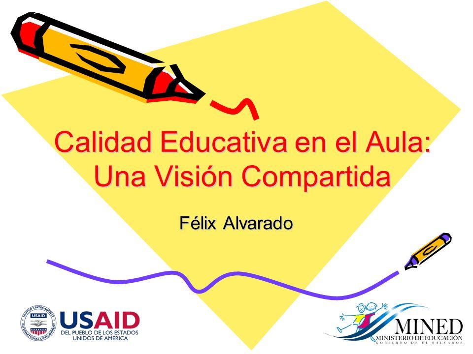 Calidad Educativa en el Aula: Una Visión Compartida Félix Alvarado