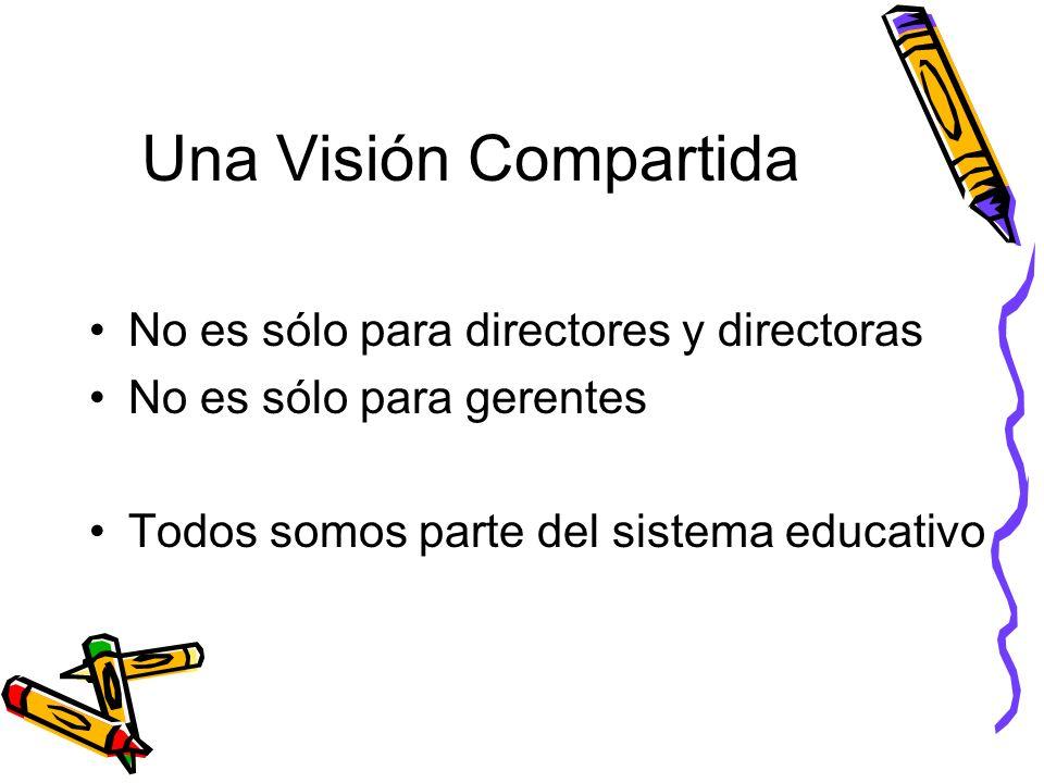 Una Visión Compartida No es sólo para directores y directoras No es sólo para gerentes Todos somos parte del sistema educativo