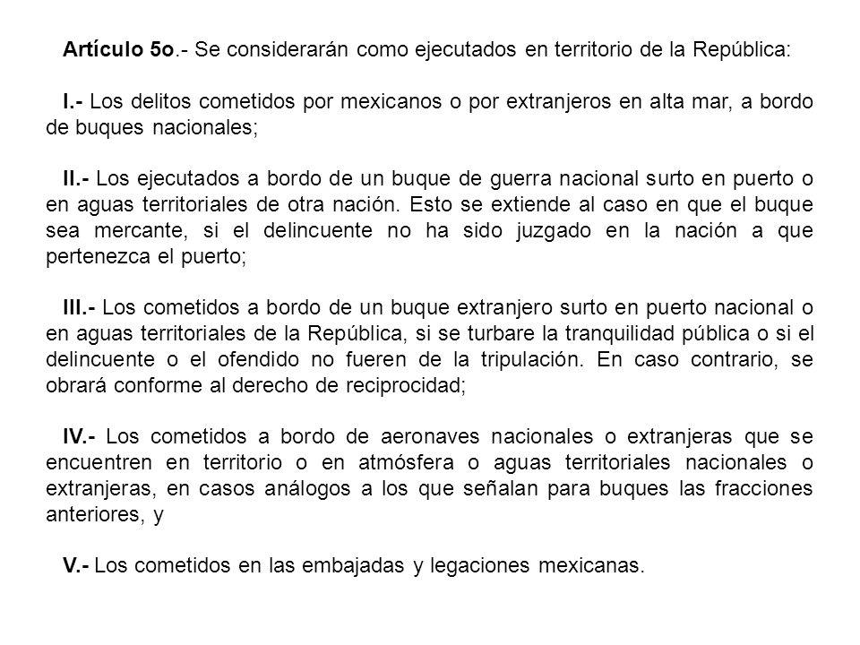 Artículo 5o.- Se considerarán como ejecutados en territorio de la República: I.- Los delitos cometidos por mexicanos o por extranjeros en alta mar, a