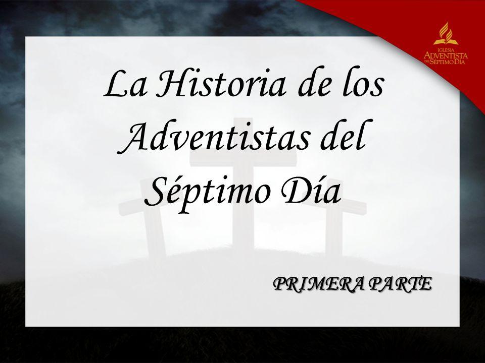 La Historia de los Adventistas del Séptimo Día PRIMERA PARTE