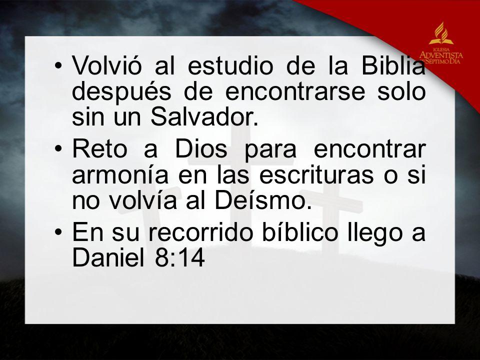 Volvió al estudio de la Biblia después de encontrarse solo sin un Salvador. Reto a Dios para encontrar armonía en las escrituras o si no volvía al Deí