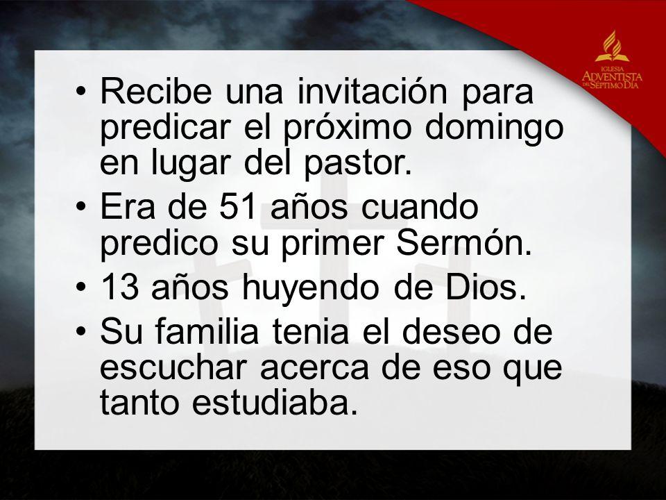 Recibe una invitación para predicar el próximo domingo en lugar del pastor. Era de 51 años cuando predico su primer Sermón. 13 años huyendo de Dios. S