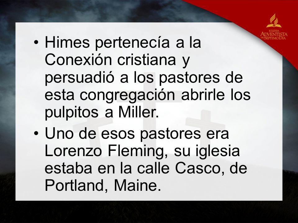 Himes pertenecía a la Conexión cristiana y persuadió a los pastores de esta congregación abrirle los pulpitos a Miller. Uno de esos pastores era Loren