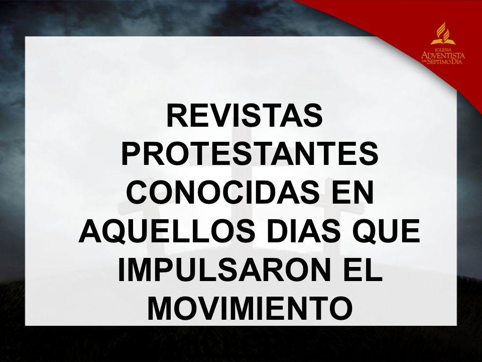 REVISTAS PROTESTANTES CONOCIDAS EN AQUELLOS DIAS QUE IMPULSARON EL MOVIMIENTO MILLERITA