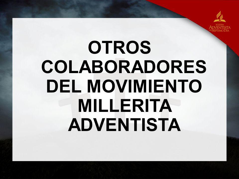OTROS COLABORADORES DEL MOVIMIENTO MILLERITA ADVENTISTA