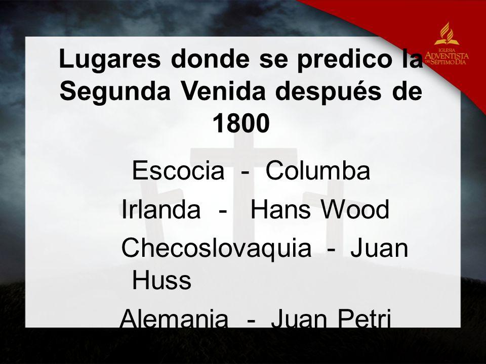 Lugares donde se predico la Segunda Venida después de 1800 Suiza - Henry de Lausane Sudamérica - Manuel Lacunza El Medio Oriente - José Wolff Parte de África - José Wolff