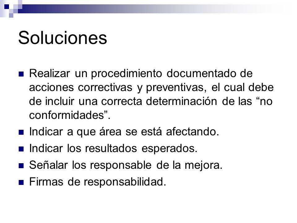 Soluciones Realizar un procedimiento documentado de acciones correctivas y preventivas, el cual debe de incluir una correcta determinación de las no c