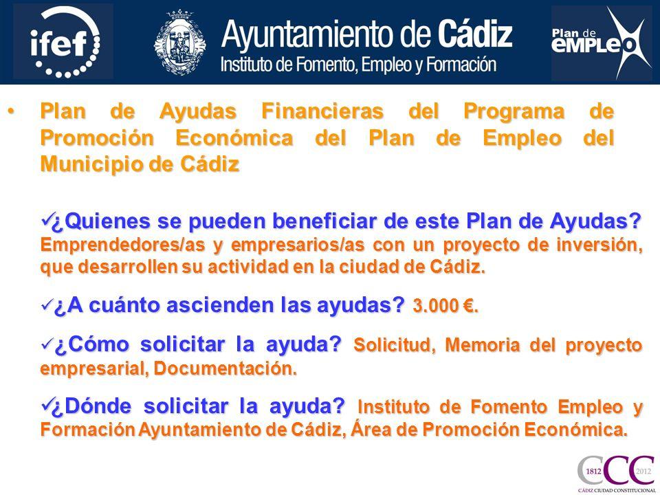 Plan de Ayudas Financieras del Programa de Promoción Económica del Plan de Empleo del Municipio de CádizPlan de Ayudas Financieras del Programa de Promoción Económica del Plan de Empleo del Municipio de Cádiz ¿Quienes se pueden beneficiar de este Plan de Ayudas.