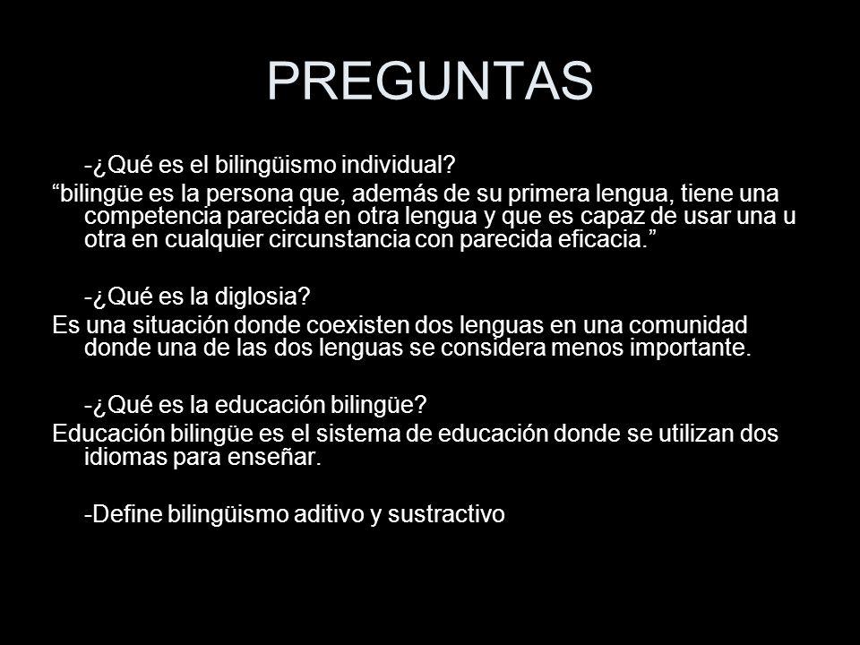 PREGUNTAS -¿Qué es el bilingüismo individual.