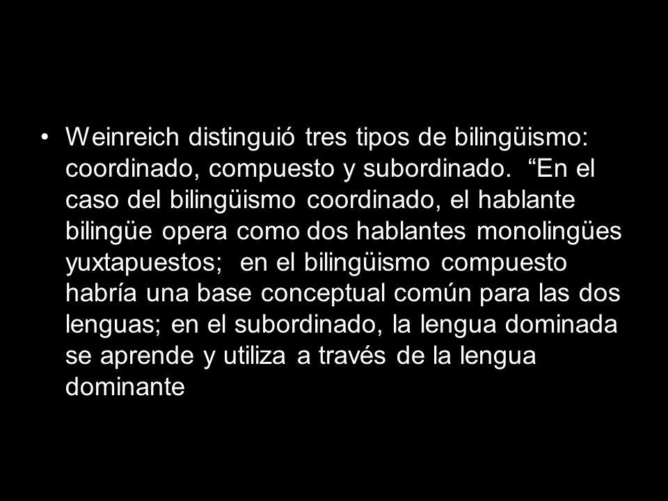 Weinreich distinguió tres tipos de bilingüismo: coordinado, compuesto y subordinado.