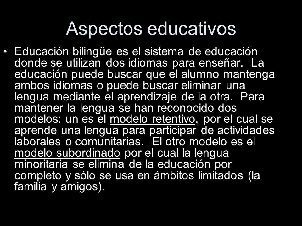 Aspectos educativos Educación bilingüe es el sistema de educación donde se utilizan dos idiomas para enseñar.