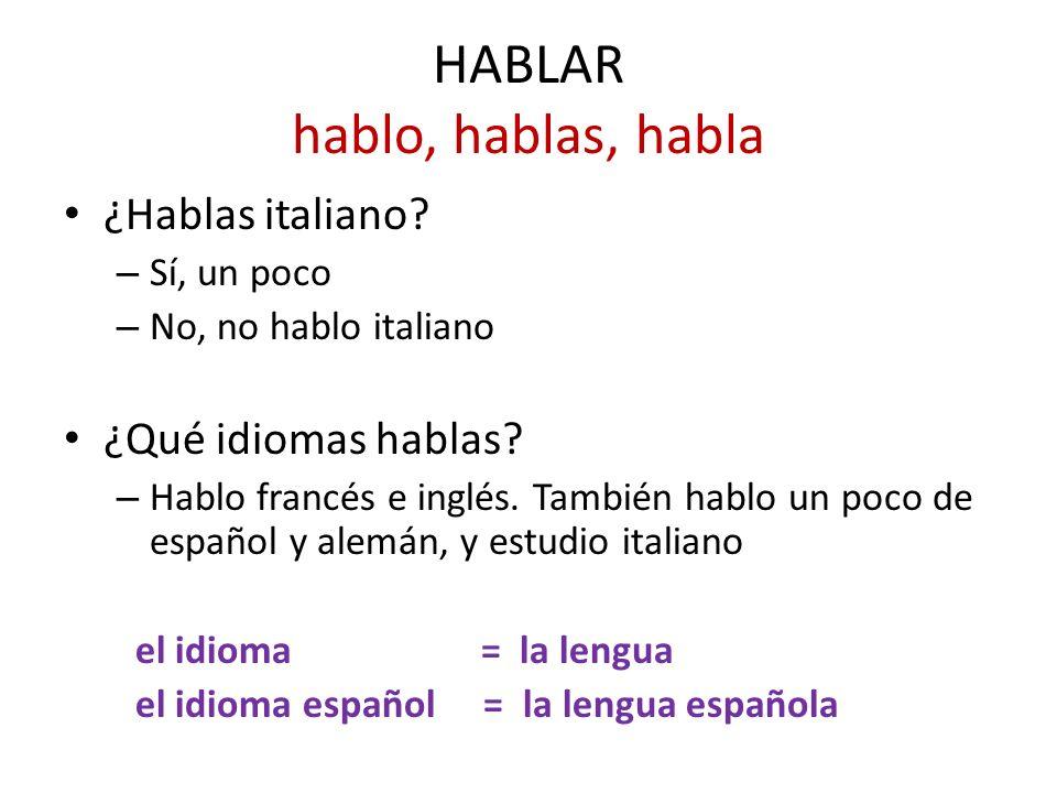 HABLAR hablo, hablas, habla ¿Hablas italiano? – Sí, un poco – No, no hablo italiano ¿Qué idiomas hablas? – Hablo francés e inglés. También hablo un po