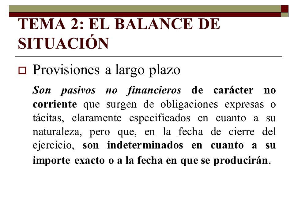 TEMA 2: EL BALANCE DE SITUACIÓN Provisiones a largo plazo Son pasivos no financieros de carácter no corriente que surgen de obligaciones expresas o tá