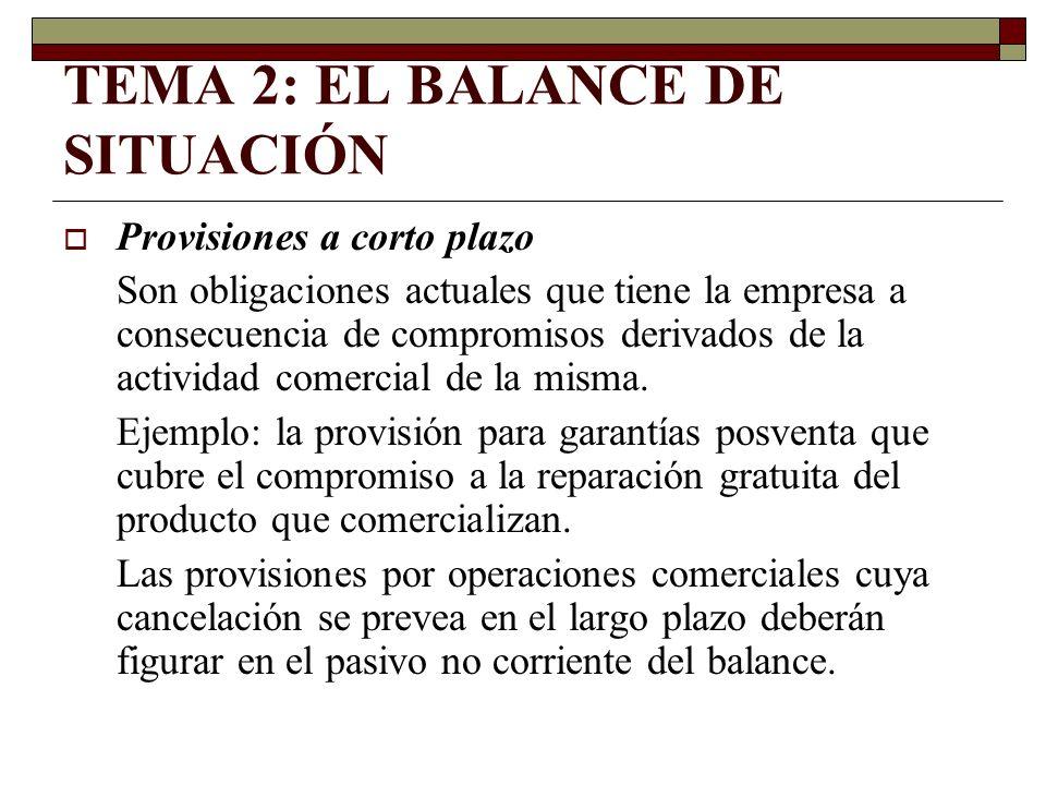 TEMA 2: EL BALANCE DE SITUACIÓN Provisiones a corto plazo Son obligaciones actuales que tiene la empresa a consecuencia de compromisos derivados de la