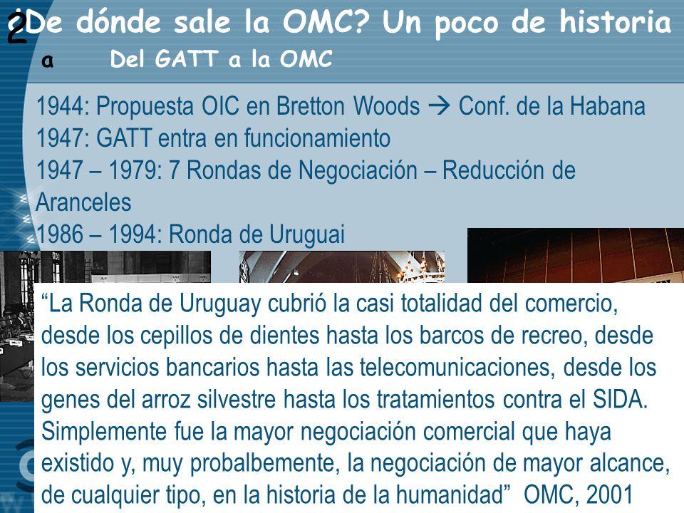 2 Del GATT a la OMC a 1944: Propuesta OIC en Bretton Woods Conf. de la Habana 1947: GATT entra en funcionamiento 1947 – 1979: 7 Rondas de Negociación