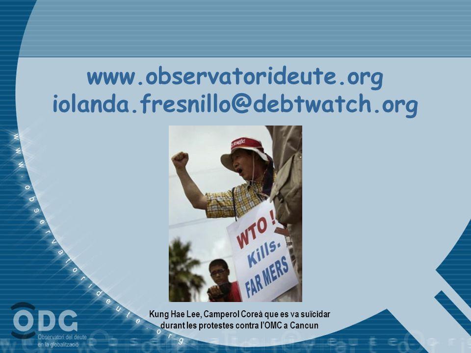 www.observatorideute.org iolanda.fresnillo@debtwatch.org Kung Hae Lee, Camperol Coreà que es va suïcidar durant les protestes contra lOMC a Cancun