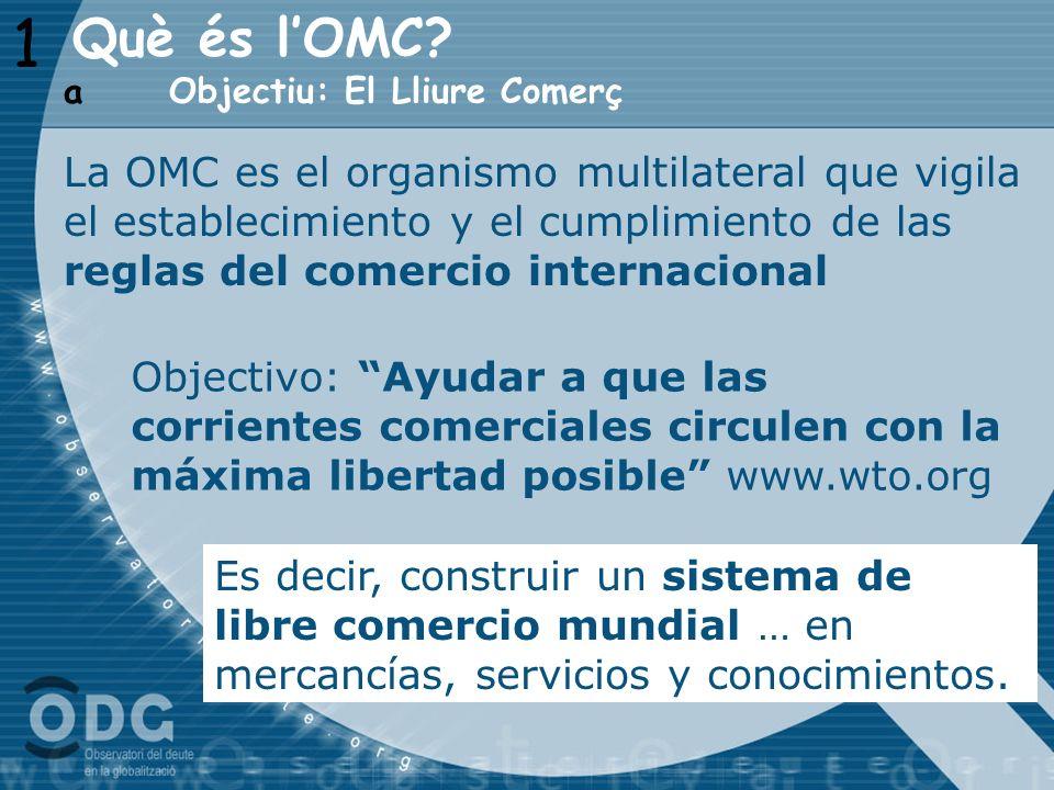 1 Objectiu: El Lliure Comerç a La OMC es el organismo multilateral que vigila el establecimiento y el cumplimiento de las reglas del comercio internac