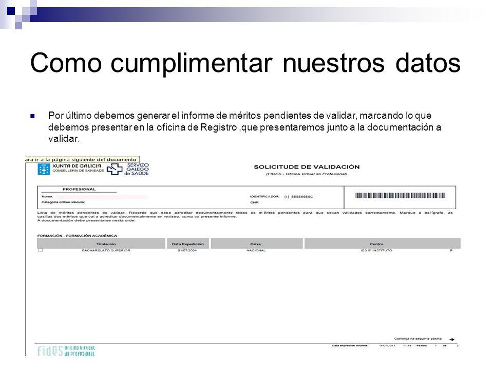 Como cumplimentar nuestros datos Por último debemos generar el informe de méritos pendientes de validar, marcando lo que debemos presentar en la ofici