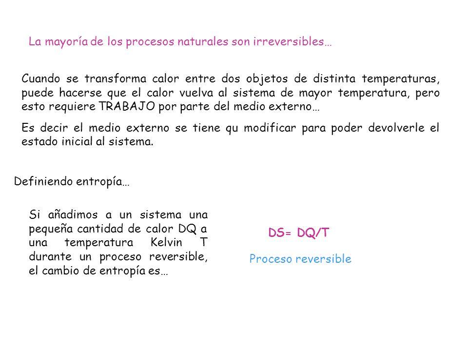 La entropía total del sistema más el medio exterior nunca puede disminuir… DS (total)> ó = 0 El desorden molecular de un sistema más el medio es constante si el proceso es reversible y aumenta (DS es +) si el proceso es irreversible…