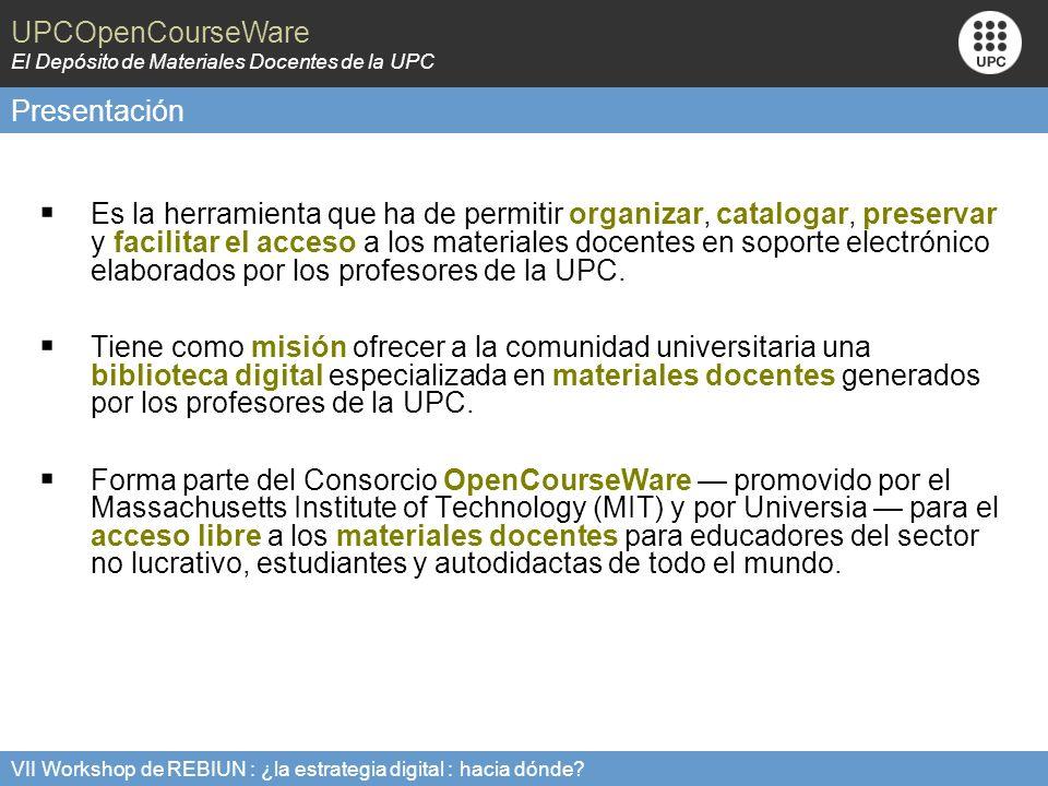 UPCOpenCourseWare El Depósito de Materiales Docentes de la UPC VII Workshop de REBIUN : ¿la estrategia digital : hacia dónde.