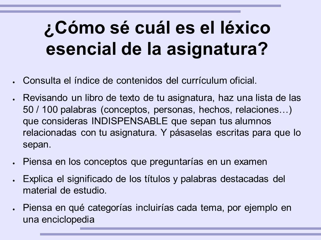 ¿Cómo sé cuál es el léxico esencial de la asignatura? Consulta el índice de contenidos del currículum oficial. Revisando un libro de texto de tu asign