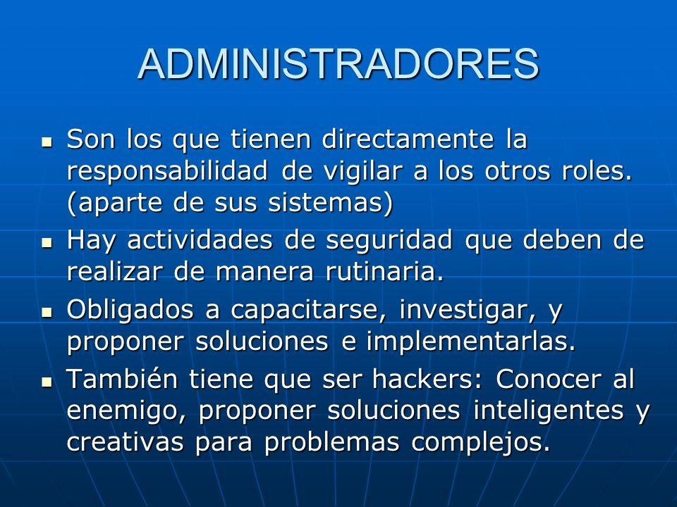 ADMINISTRADORES Son los que tienen directamente la responsabilidad de vigilar a los otros roles. (aparte de sus sistemas) Son los que tienen directame