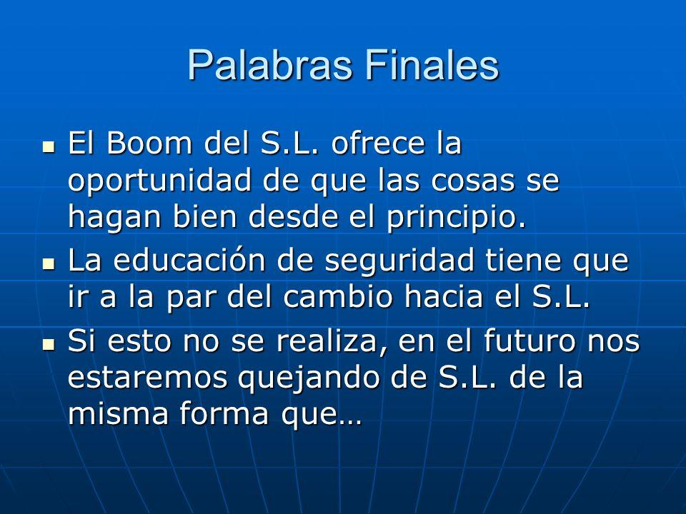 Palabras Finales El Boom del S.L. ofrece la oportunidad de que las cosas se hagan bien desde el principio. El Boom del S.L. ofrece la oportunidad de q