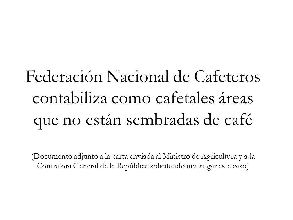 Federación Nacional de Cafeteros contabiliza como cafetales áreas que no están sembradas de café (Documento adjunto a la carta enviada al Ministro de Agricultura y a la Contralora General de la República solicitando investigar este caso)