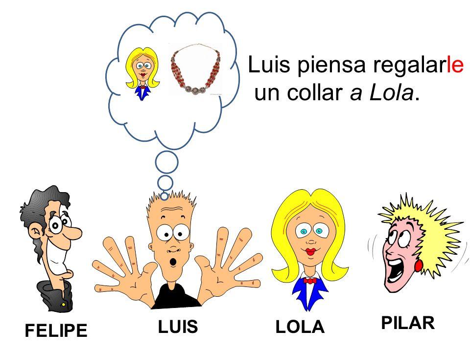 FELIPE LUISLOLA PILAR Luis piensa regalarle un collar a Lola.