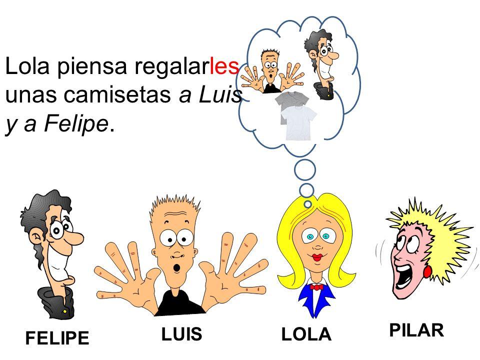FELIPE LUISLOLA PILAR Lola piensa regalarles unas camisetas a Luis y a Felipe.