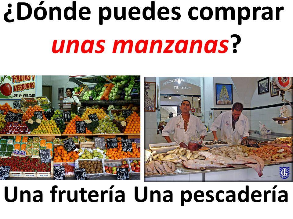 Una frutería ¿Dónde puedes comprar unas manzanas? Una pescadería
