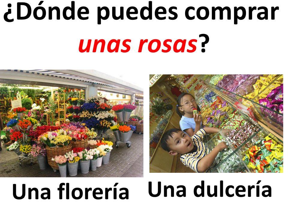 Una florería ¿Dónde puedes comprar unas rosas? Una dulcería