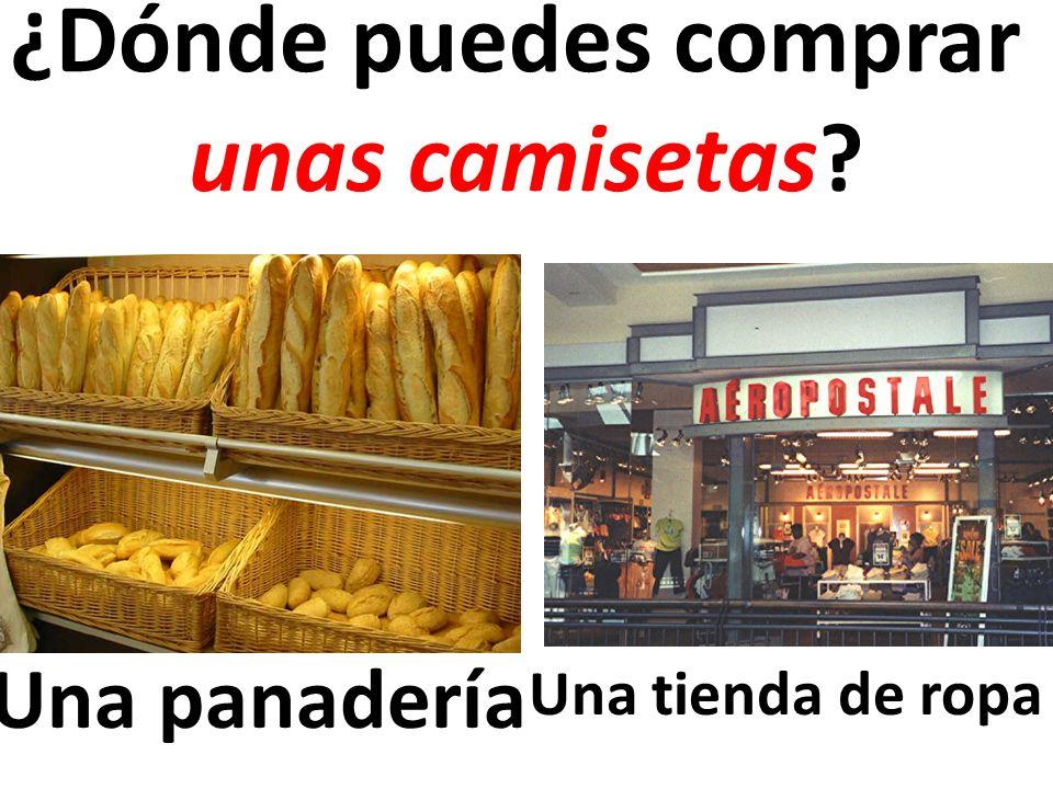 Una panadería ¿Dónde puedes comprar unas camisetas? Una tienda de ropa