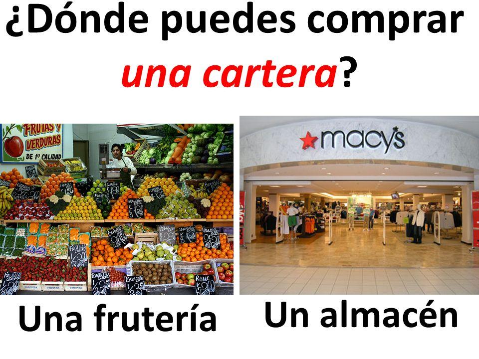 Una frutería ¿Dónde puedes comprar una cartera? Un almacén
