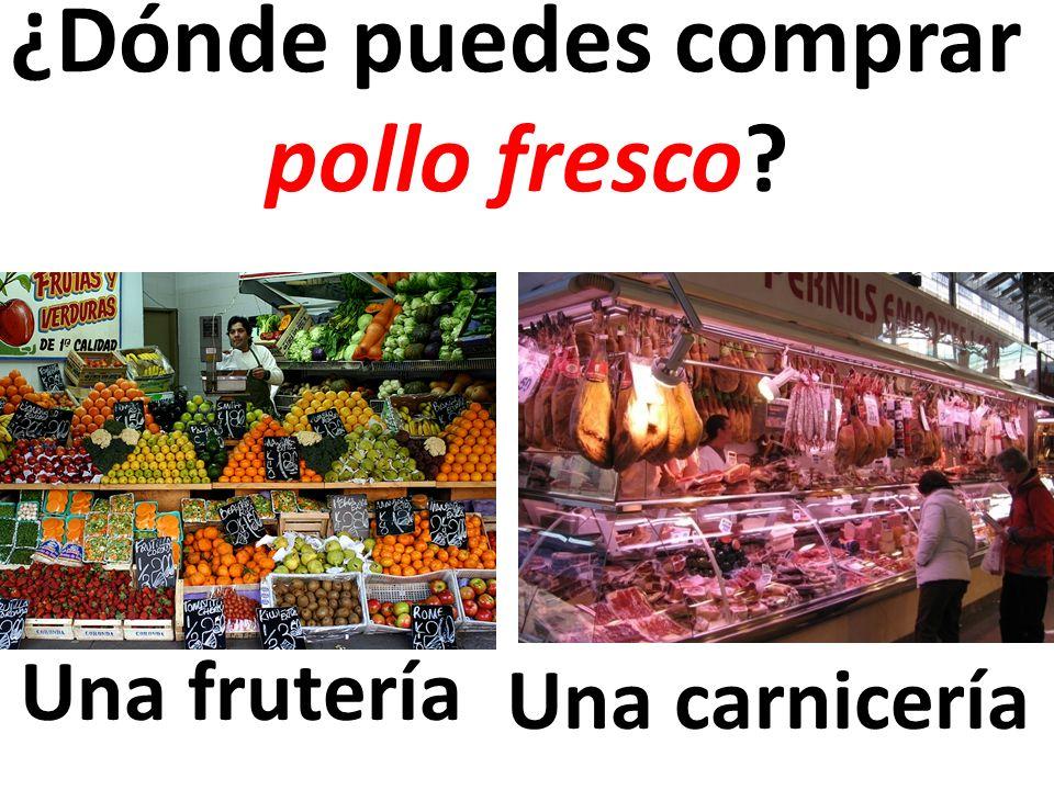 Una frutería ¿Dónde puedes comprar pollo fresco? Una carnicería