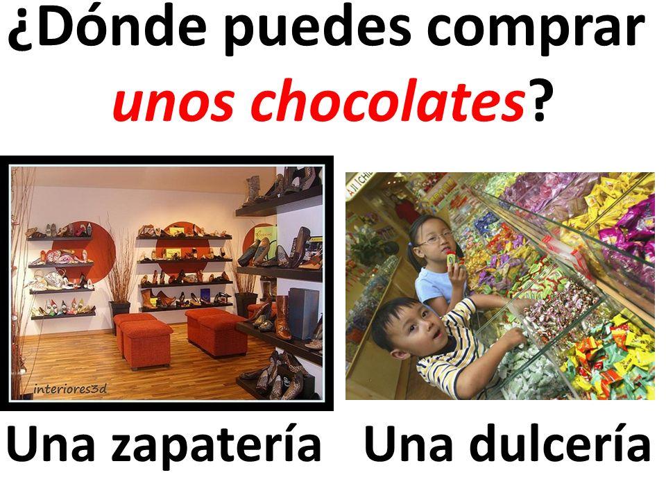 Una zapatería ¿Dónde puedes comprar unos chocolates? Una dulcería