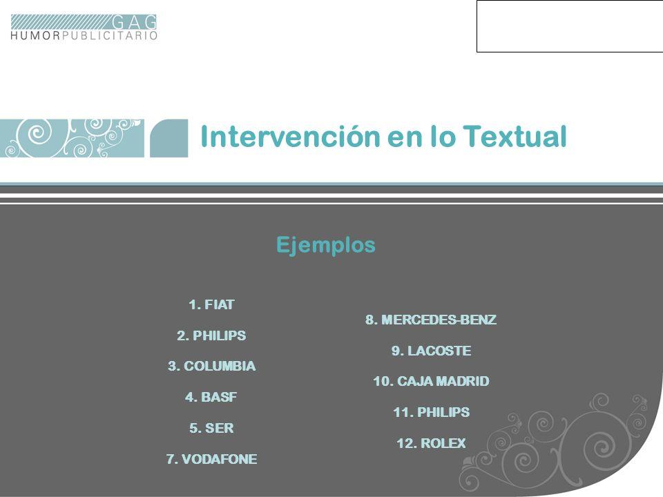 ejemplos Intervención en lo Textual 1. FIAT 2. PHILIPS 3. COLUMBIA 4. BASF 5. SER 7. VODAFONE Ejemplos 8. MERCEDES-BENZ 9. LACOSTE 10. CAJA MADRID 11.