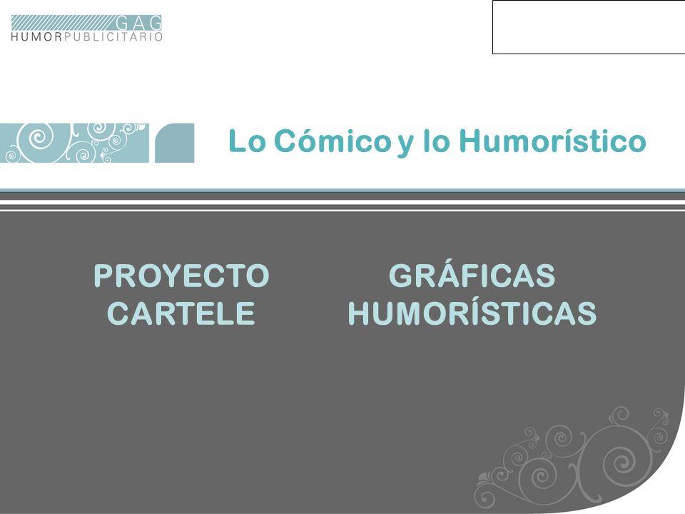 Lo comico y lo humoristico Lo Cómico y lo Humorístico PROYECTO CARTELE GRÁFICAS HUMORÍSTICAS