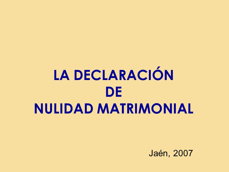 LA DECLARACIÓN DE NULIDAD MATRIMONIAL Jaén, 2007