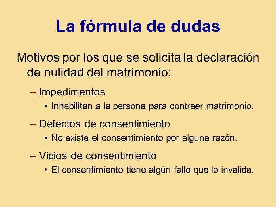 La fórmula de dudas Motivos por los que se solicita la declaración de nulidad del matrimonio: –Impedimentos Inhabilitan a la persona para contraer matrimonio.