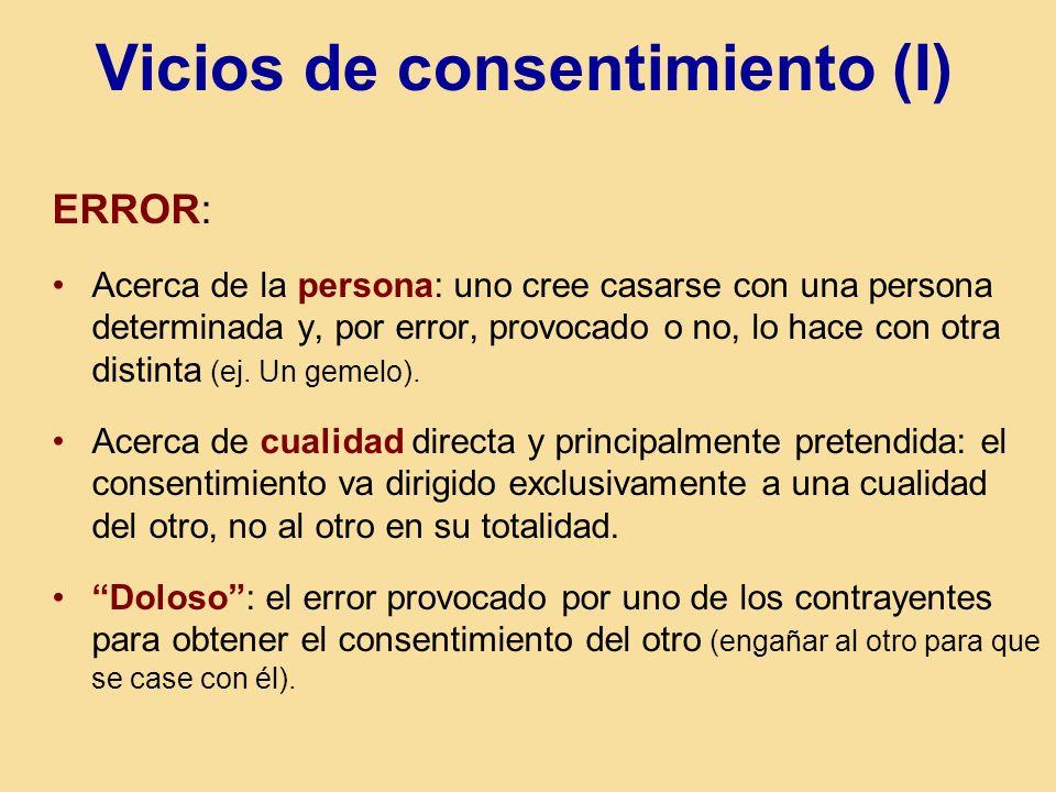 Vicios de consentimiento (I) ERROR: Acerca de la persona: uno cree casarse con una persona determinada y, por error, provocado o no, lo hace con otra