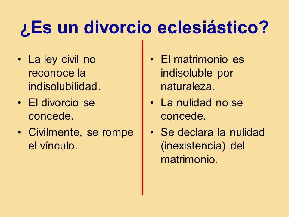 ¿Es un divorcio eclesiástico? La ley civil no reconoce la indisolubilidad. El divorcio se concede. Civilmente, se rompe el vínculo. El matrimonio es i